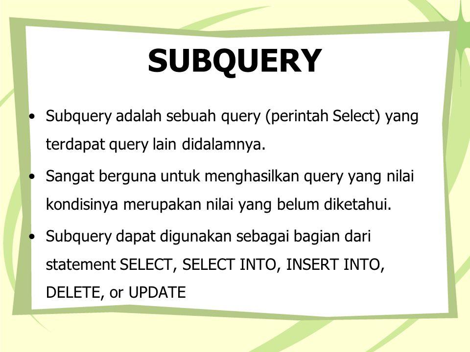 SUBQUERY Subquery adalah sebuah query (perintah Select) yang terdapat query lain didalamnya.