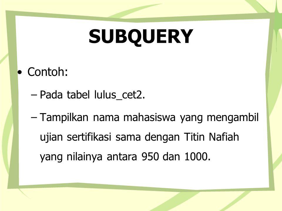 SUBQUERY Contoh: Pada tabel lulus_cet2.