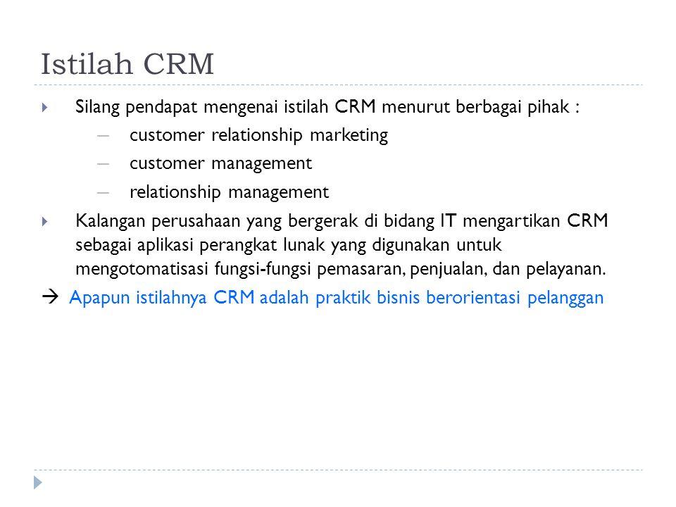 Istilah CRM Silang pendapat mengenai istilah CRM menurut berbagai pihak : customer relationship marketing.