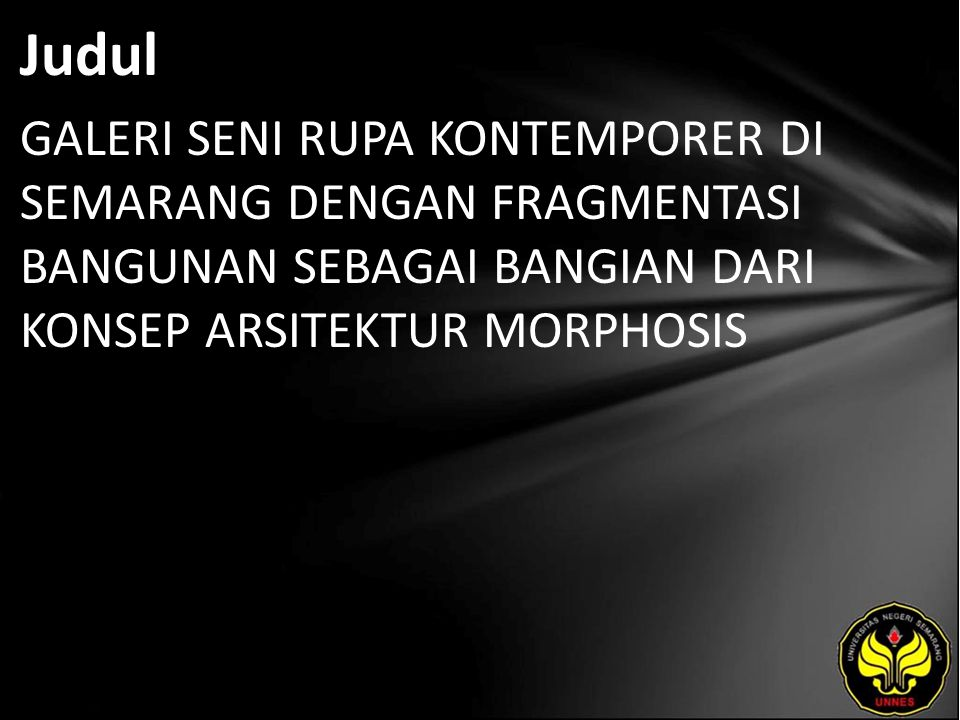 Judul GALERI SENI RUPA KONTEMPORER DI SEMARANG DENGAN FRAGMENTASI BANGUNAN SEBAGAI BANGIAN DARI KONSEP ARSITEKTUR MORPHOSIS.