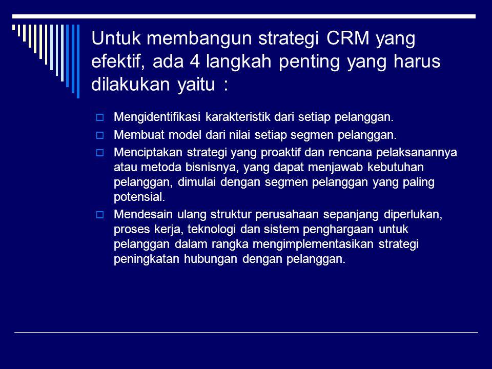 Untuk membangun strategi CRM yang efektif, ada 4 langkah penting yang harus dilakukan yaitu :