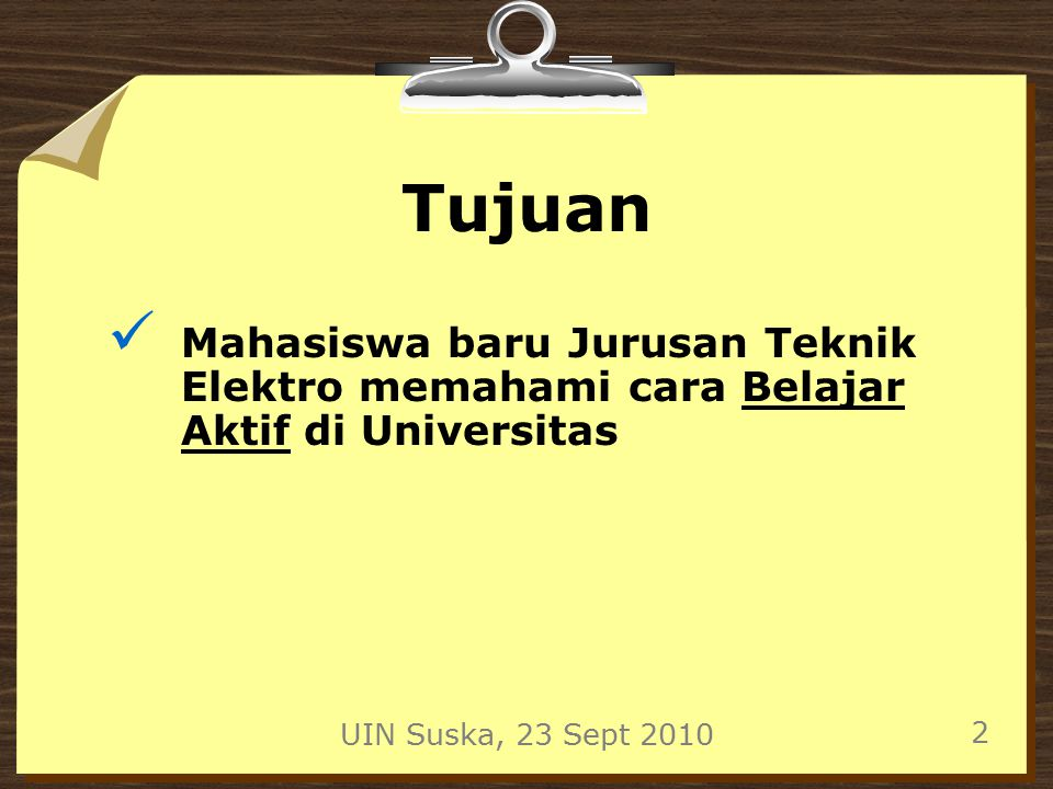 Tujuan Mahasiswa baru Jurusan Teknik Elektro memahami cara Belajar Aktif di Universitas. UIN Suska, 23 Sept 2010.
