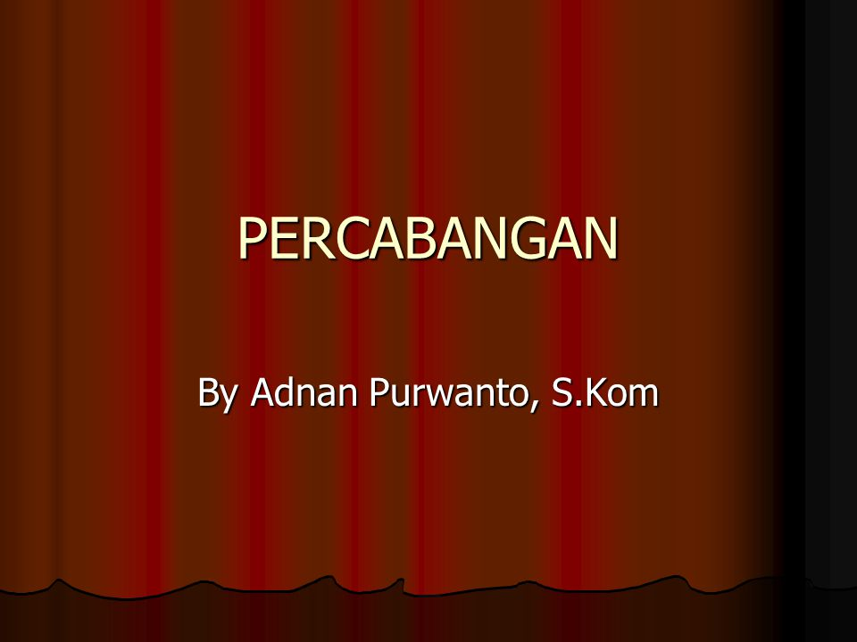 PERCABANGAN By Adnan Purwanto, S.Kom