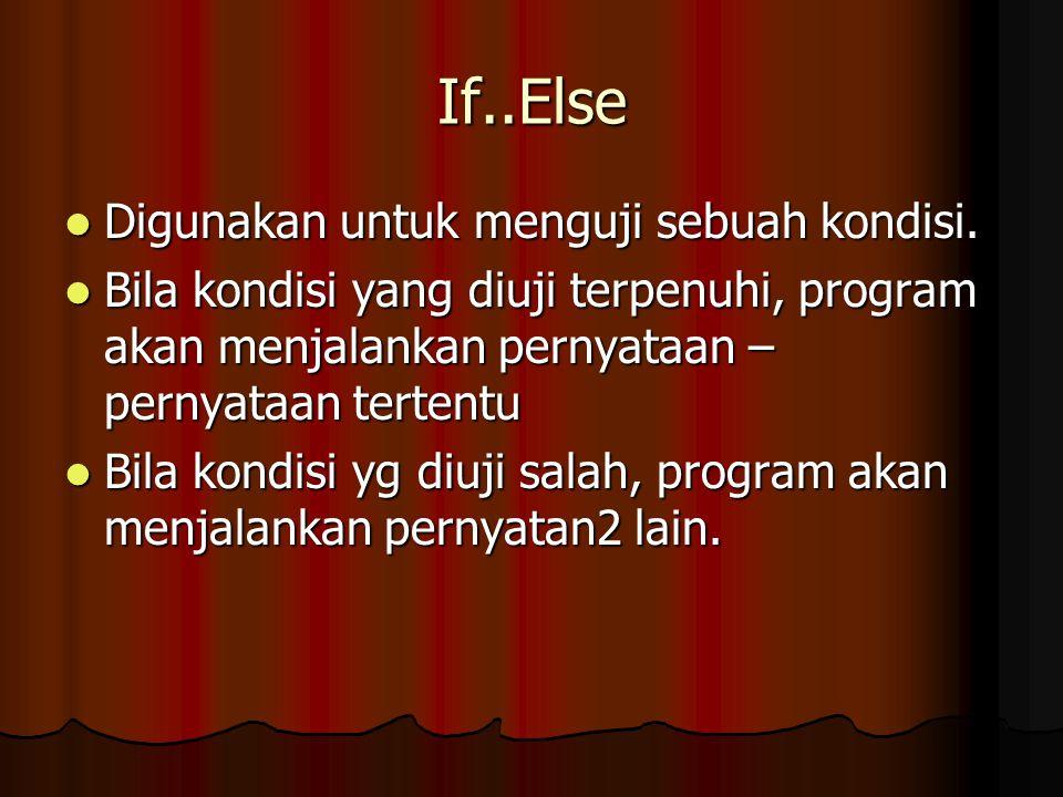 If..Else Digunakan untuk menguji sebuah kondisi.