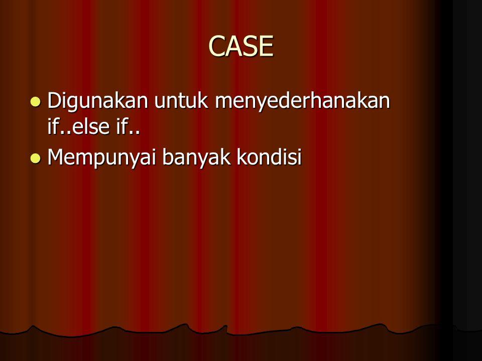 CASE Digunakan untuk menyederhanakan if..else if..