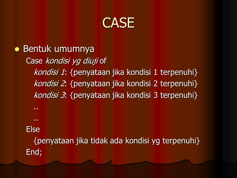 CASE Bentuk umumnya Case kondisi yg diuji of