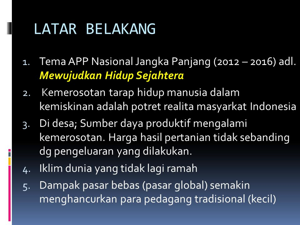 LATAR BELAKANG Tema APP Nasional Jangka Panjang (2012 – 2016) adl. Mewujudkan Hidup Sejahtera.