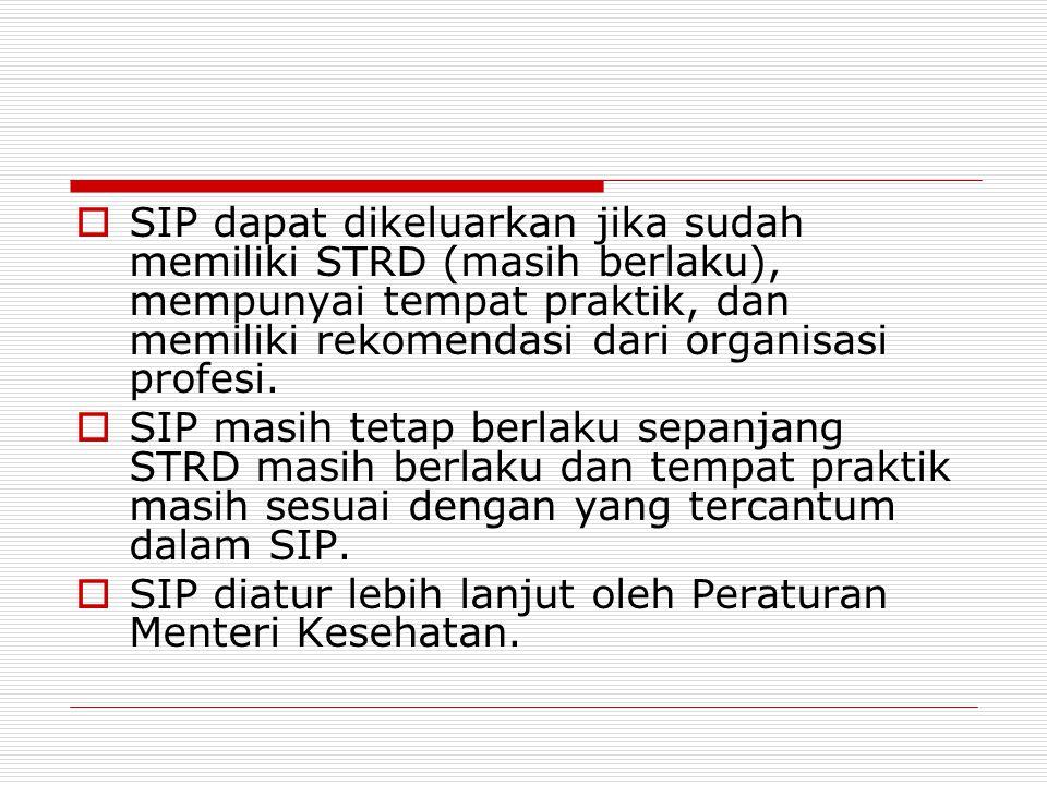 SIP dapat dikeluarkan jika sudah memiliki STRD (masih berlaku), mempunyai tempat praktik, dan memiliki rekomendasi dari organisasi profesi.