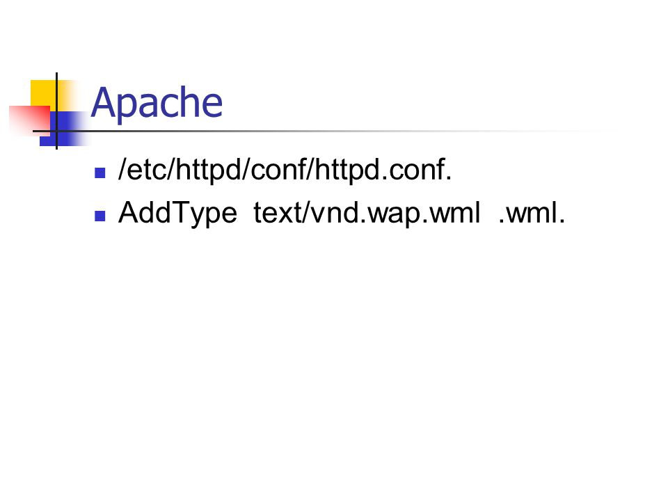 Apache /etc/httpd/conf/httpd.conf. AddType text/vnd.wap.wml .wml.