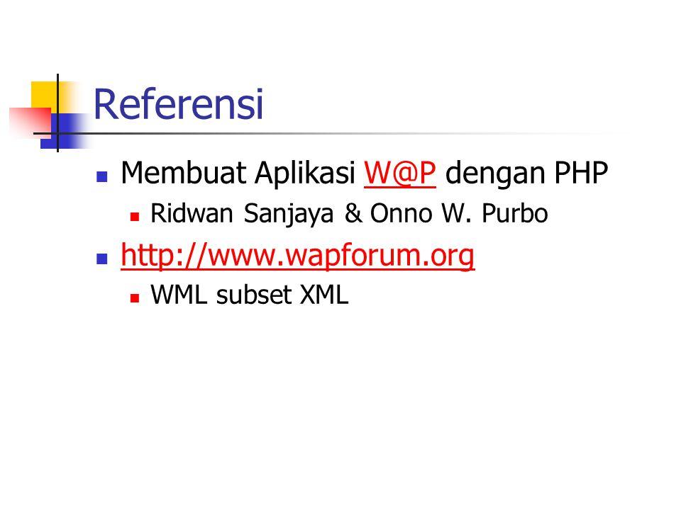 Referensi Membuat Aplikasi W@P dengan PHP http://www.wapforum.org