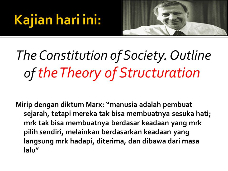 Kajian hari ini: The Constitution of Society. Outline of the Theory of Structuration.