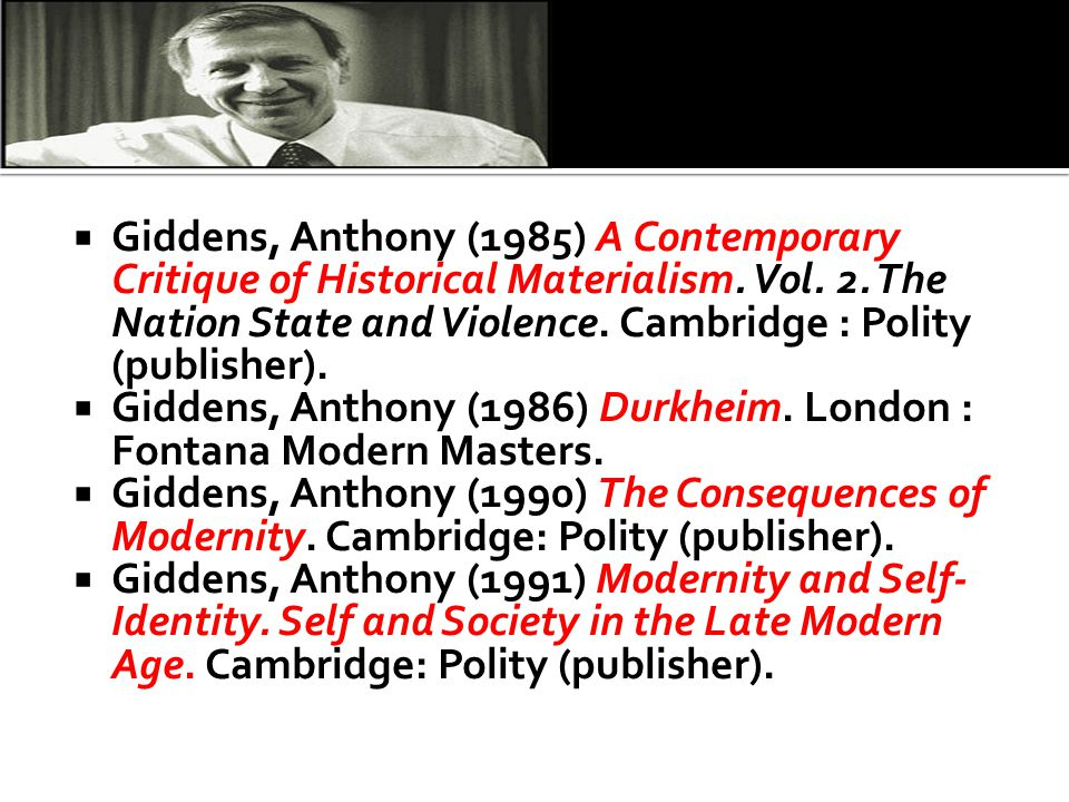 Giddens, Anthony (1985) A Contemporary Critique of Historical Materialism. Vol. 2. The Nation State and Violence. Cambridge : Polity (publisher).