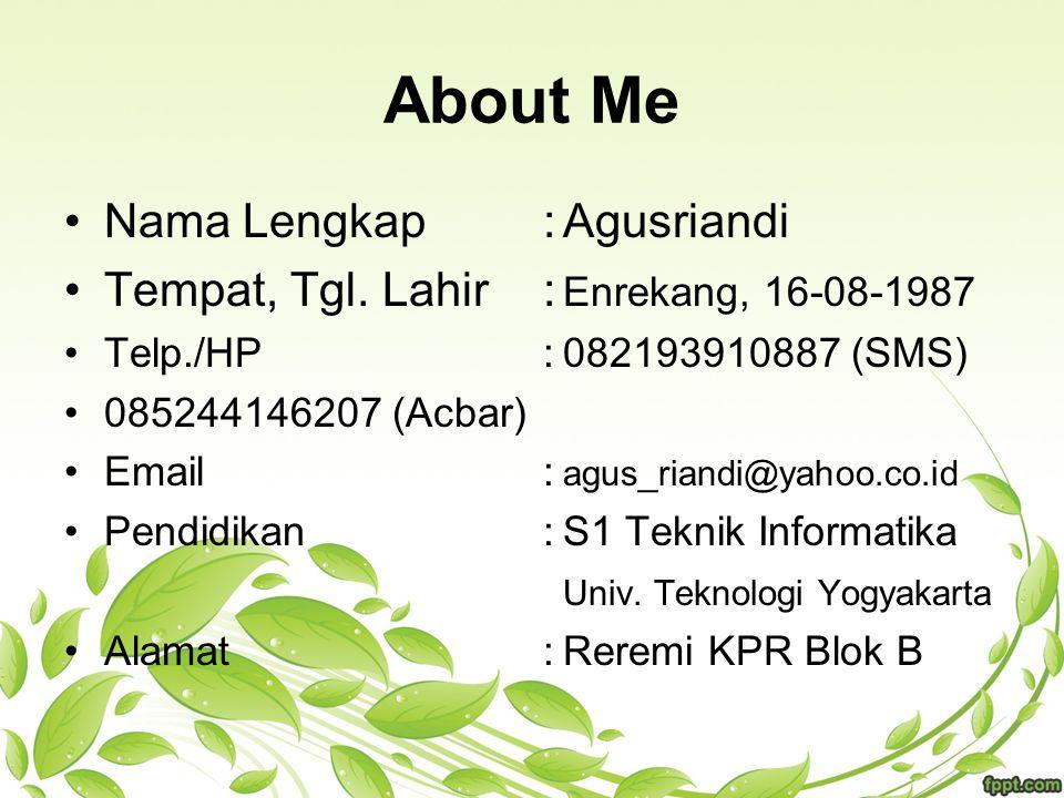 About Me Nama Lengkap : Agusriandi