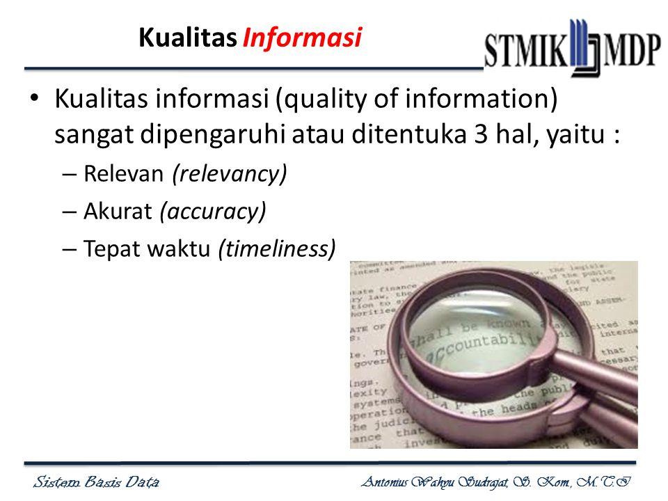 Kualitas Informasi Kualitas informasi (quality of information) sangat dipengaruhi atau ditentuka 3 hal, yaitu :
