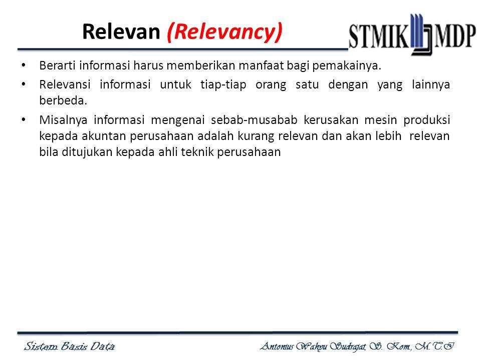 Relevan (Relevancy) Berarti informasi harus memberikan manfaat bagi pemakainya.