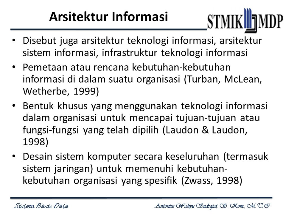 Arsitektur Informasi Disebut juga arsitektur teknologi informasi, arsitektur sistem informasi, infrastruktur teknologi informasi.