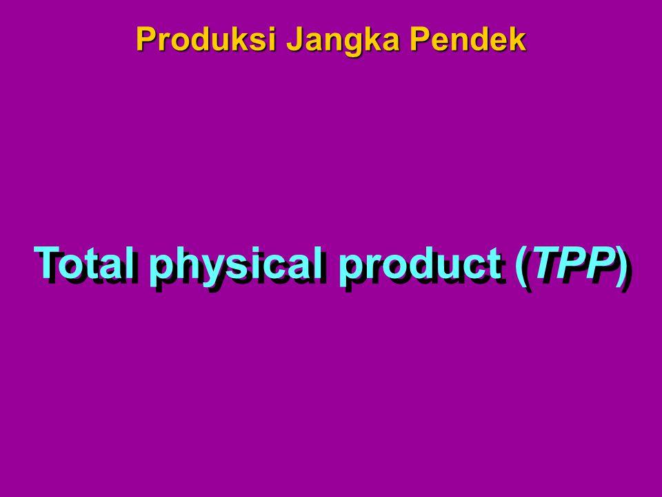 Produksi Jangka Pendek Total physical product (TPP)