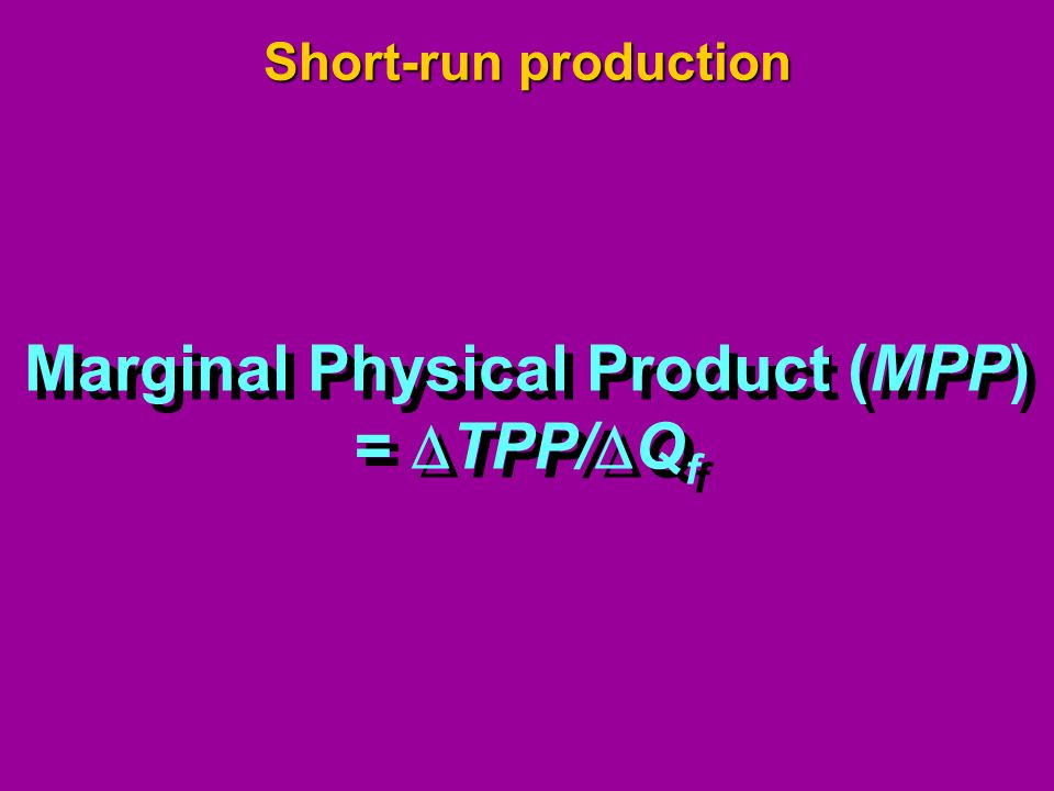 Marginal Physical Product (MPP)