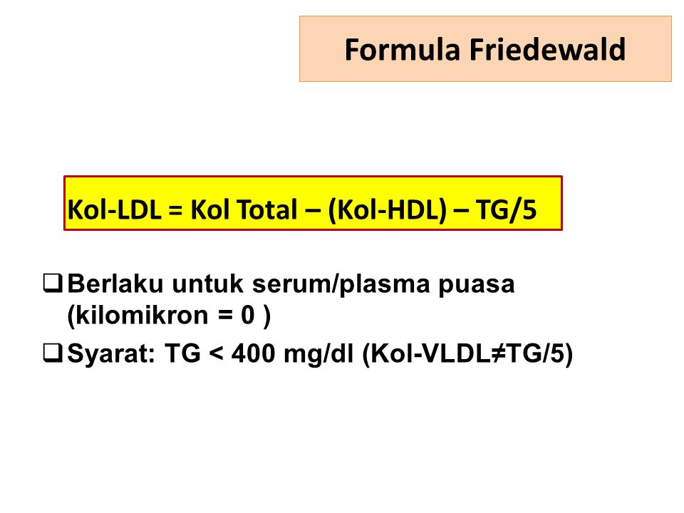 Formula Friedewald Kol-LDL = Kol Total – (Kol-HDL) – TG/5