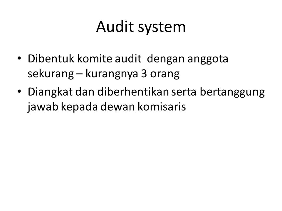 Audit system Dibentuk komite audit dengan anggota sekurang – kurangnya 3 orang.