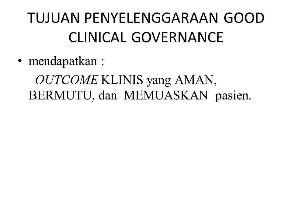 TUJUAN PENYELENGGARAAN GOOD CLINICAL GOVERNANCE