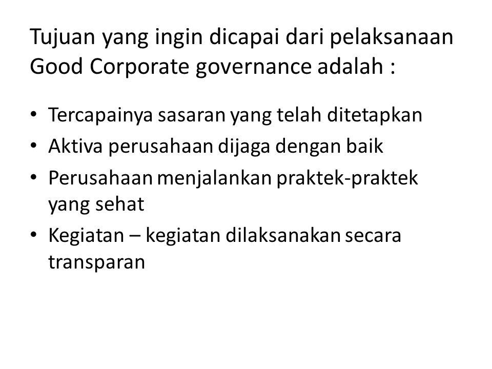Tujuan yang ingin dicapai dari pelaksanaan Good Corporate governance adalah :