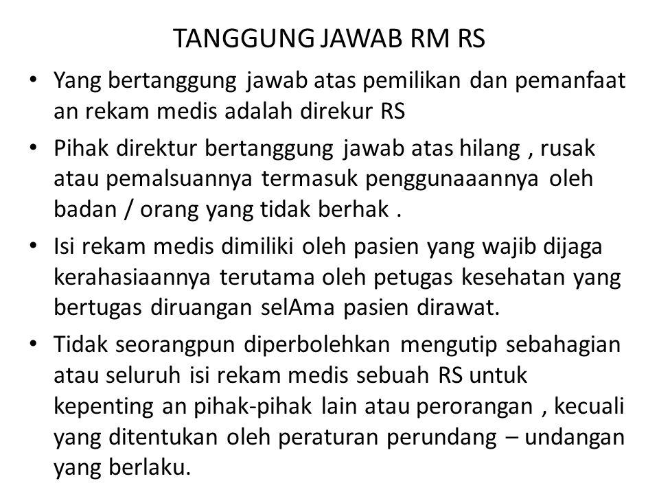 TANGGUNG JAWAB RM RS Yang bertanggung jawab atas pemilikan dan pemanfaat an rekam medis adalah direkur RS.