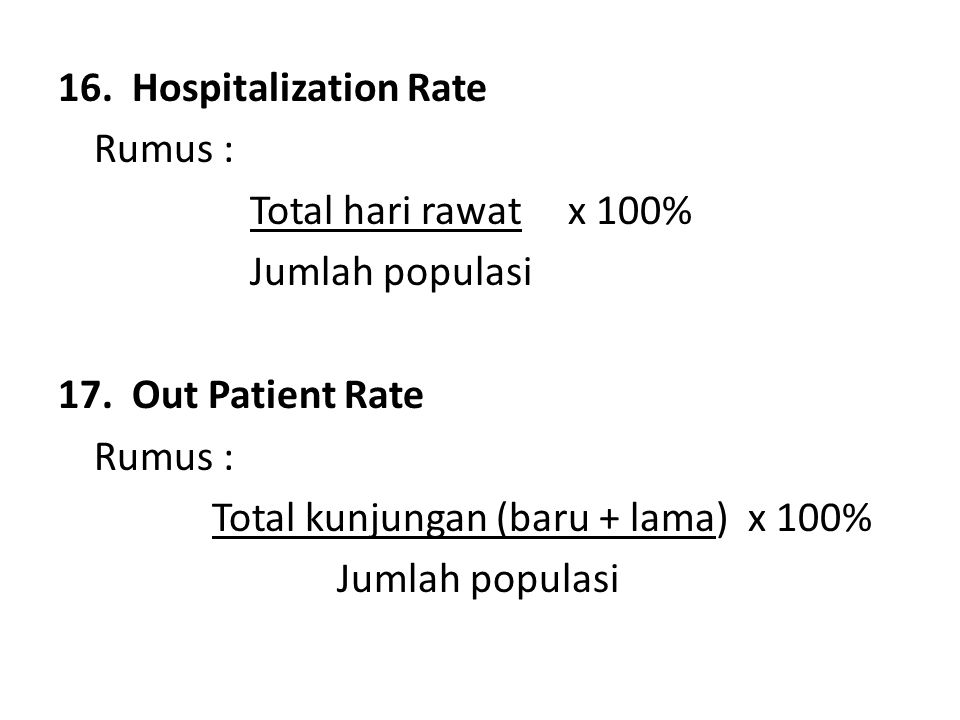 16. Hospitalization Rate Rumus : Total hari rawat x 100% Jumlah populasi. 17. Out Patient Rate.