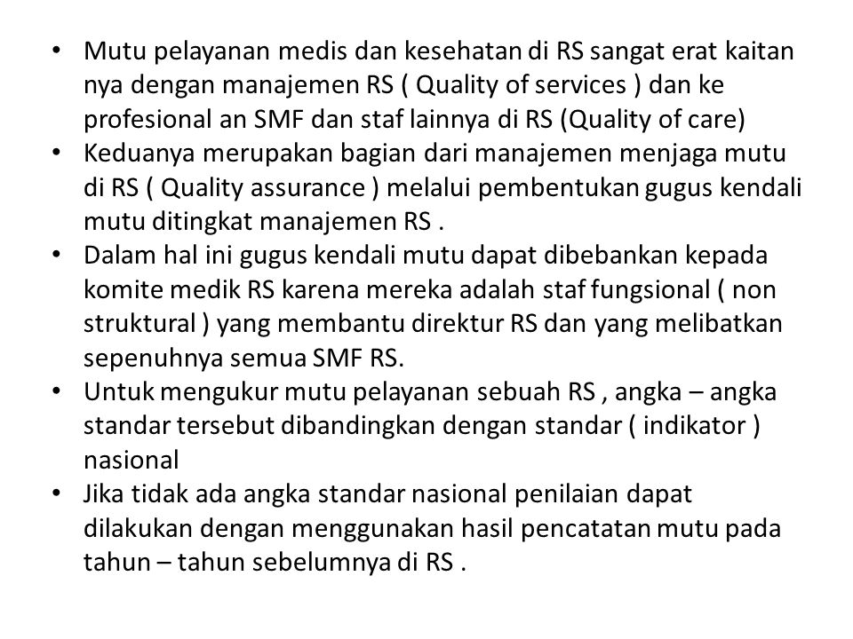 Mutu pelayanan medis dan kesehatan di RS sangat erat kaitan nya dengan manajemen RS ( Quality of services ) dan ke profesional an SMF dan staf lainnya di RS (Quality of care)