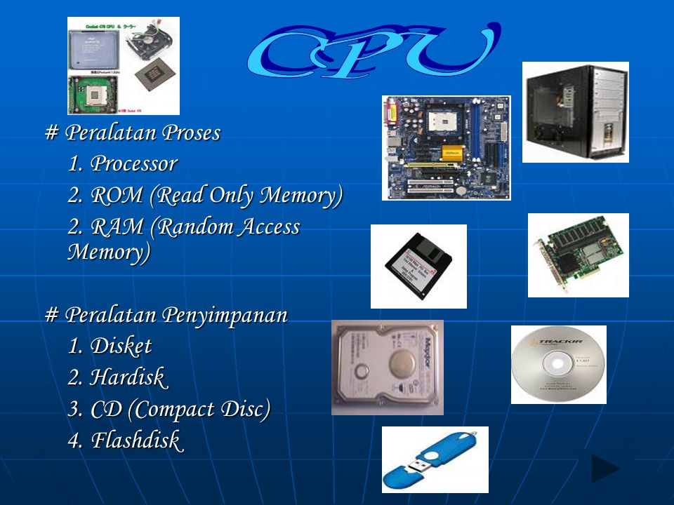 CPU # Peralatan Proses 1. Processor 2. ROM (Read Only Memory)