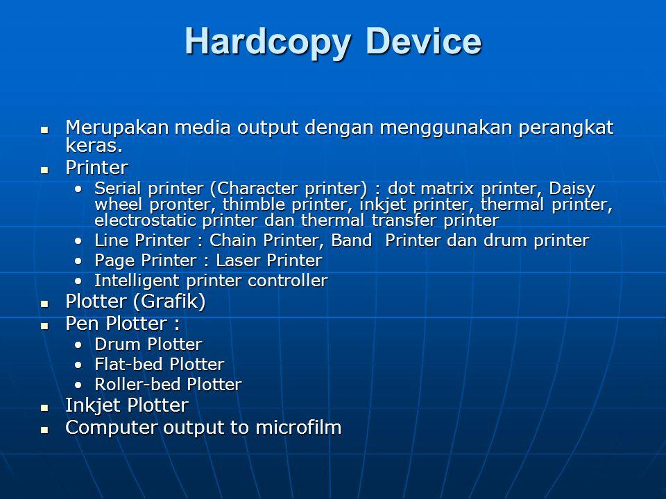 Hardcopy Device Merupakan media output dengan menggunakan perangkat keras. Printer.