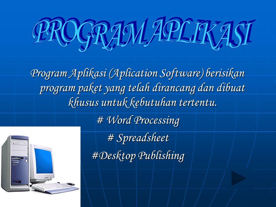 PROGRAM APLIKASI Program Aplikasi (Aplication Software) berisikan program paket yang telah dirancang dan dibuat khusus untuk kebutuhan tertentu.