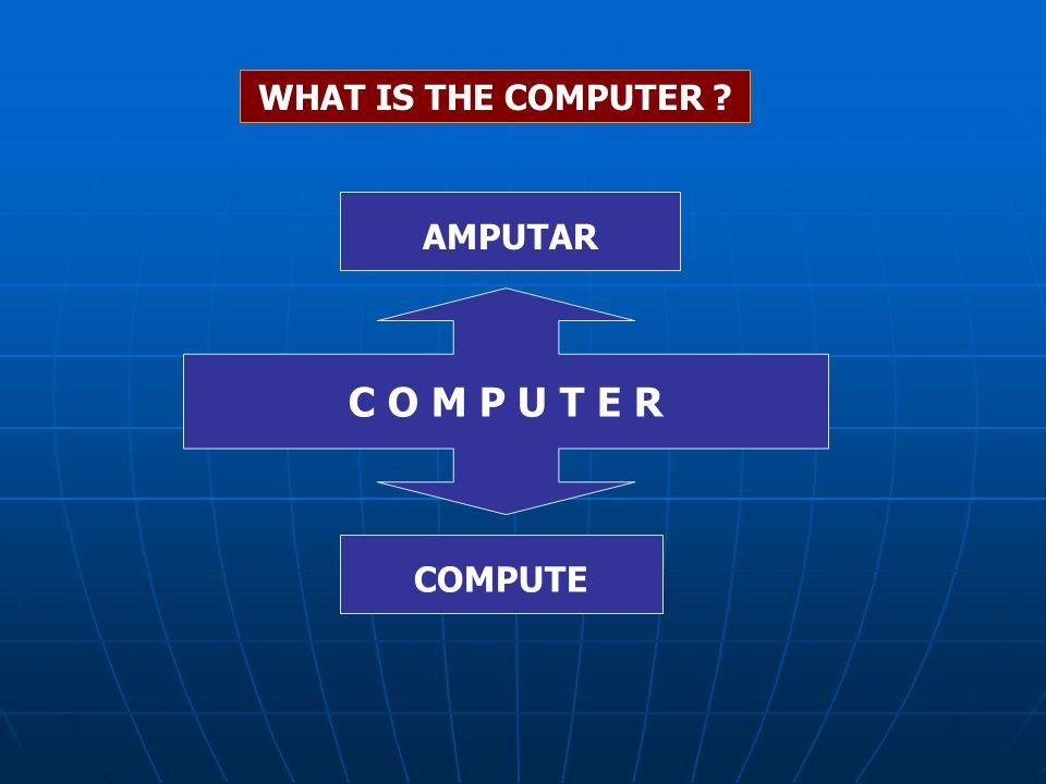 WHAT IS THE COMPUTER AMPUTAR C O M P U T E R COMPUTE