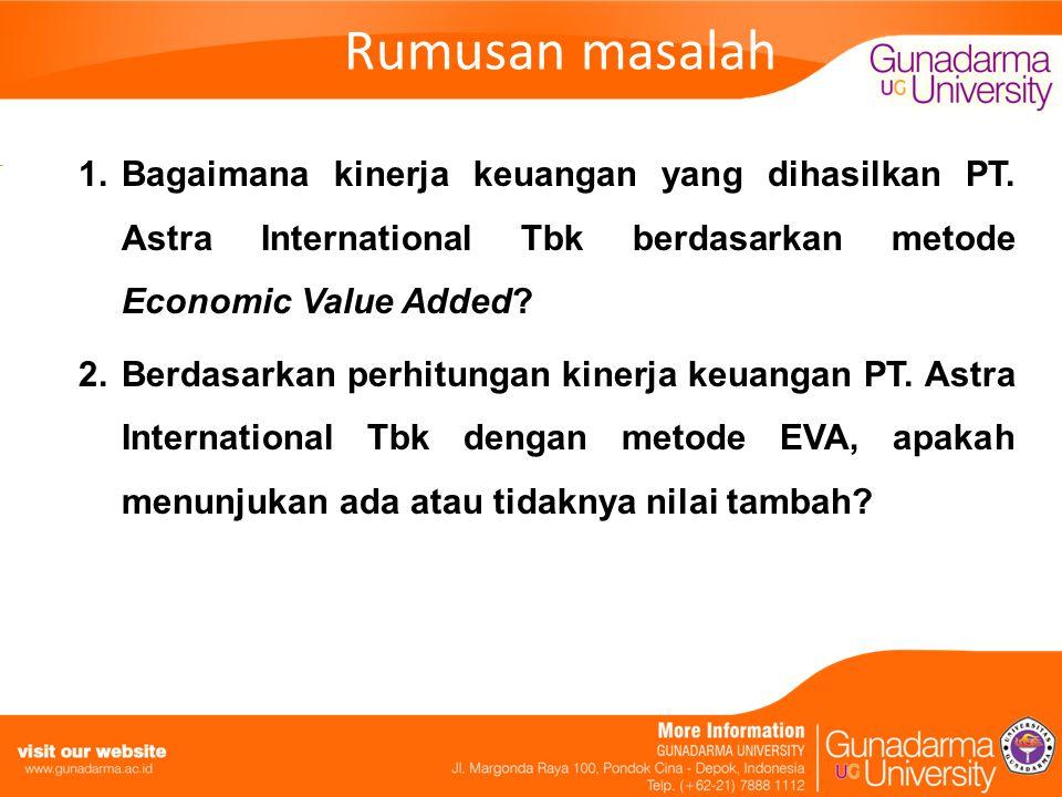 Rumusan masalah Bagaimana kinerja keuangan yang dihasilkan PT. Astra International Tbk berdasarkan metode Economic Value Added