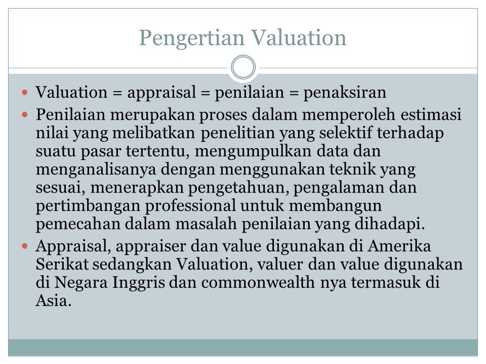 Pengertian Valuation Valuation = appraisal = penilaian = penaksiran