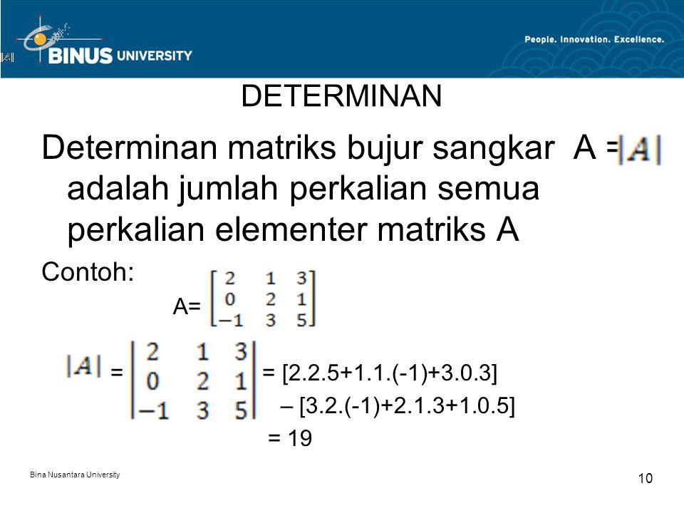 DETERMINAN Determinan matriks bujur sangkar A = adalah jumlah perkalian semua perkalian elementer matriks A.