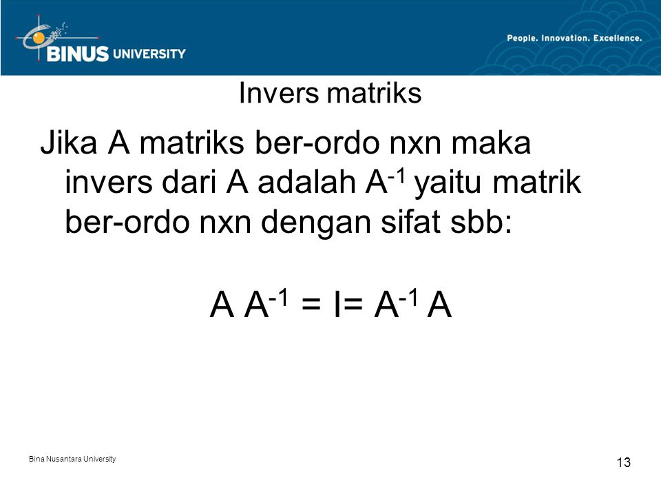 Invers matriks Jika A matriks ber-ordo nxn maka invers dari A adalah A-1 yaitu matrik ber-ordo nxn dengan sifat sbb: