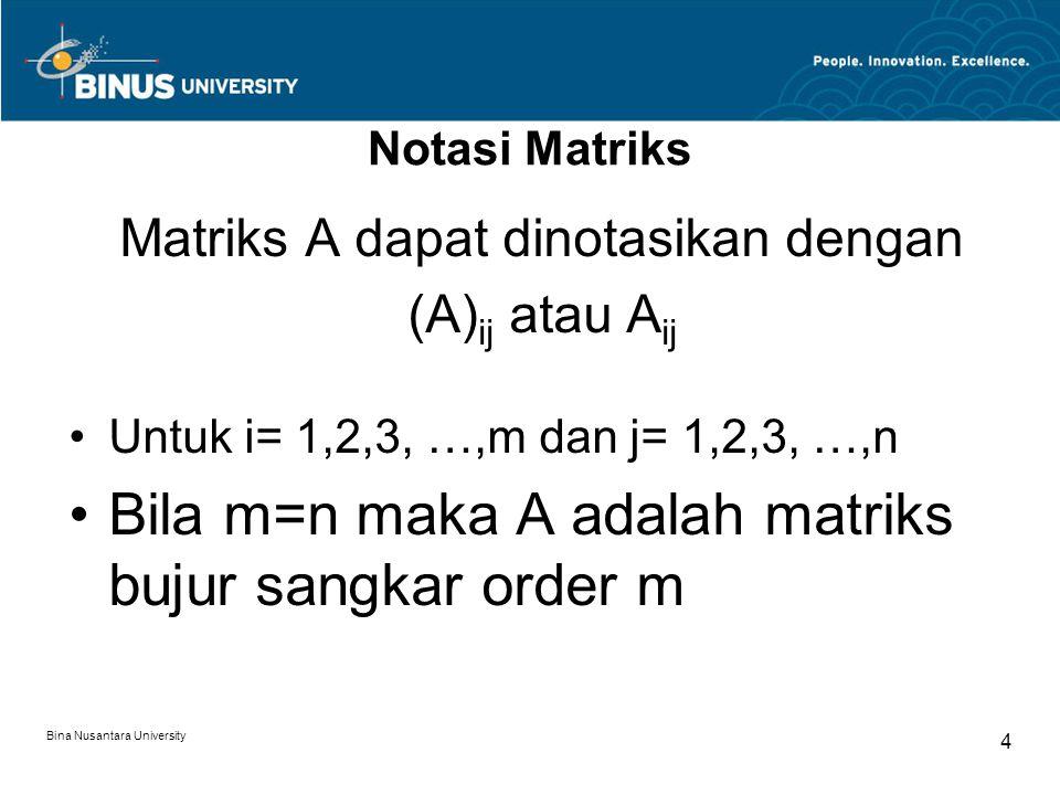 Matriks A dapat dinotasikan dengan