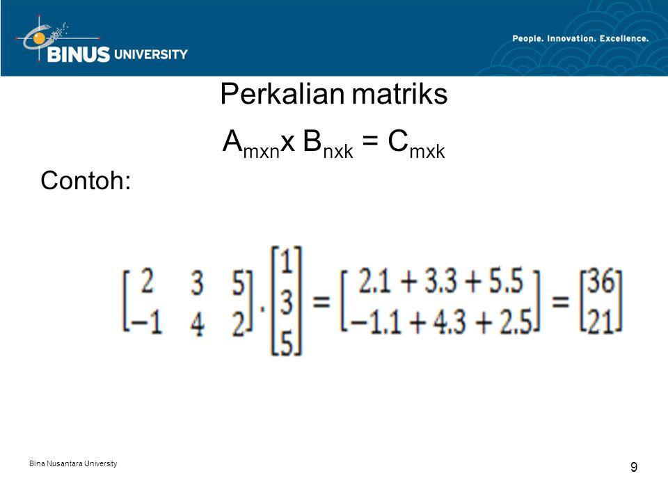 Perkalian matriks Amxnx Bnxk = Cmxk Contoh: Bina Nusantara University
