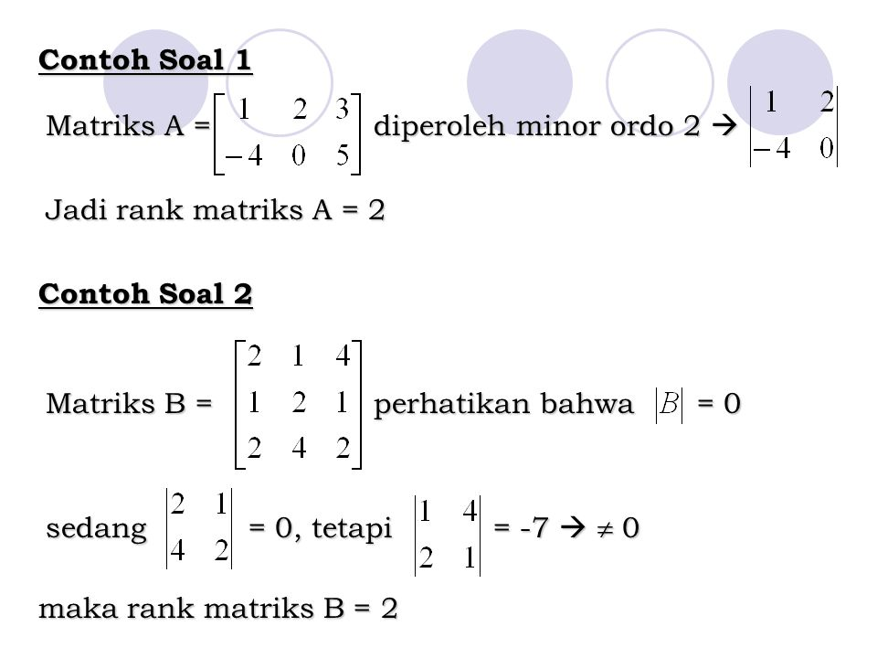 Contoh Soal 1 Matriks A = diperoleh minor ordo 2  Jadi rank matriks A = 2. Contoh Soal 2.
