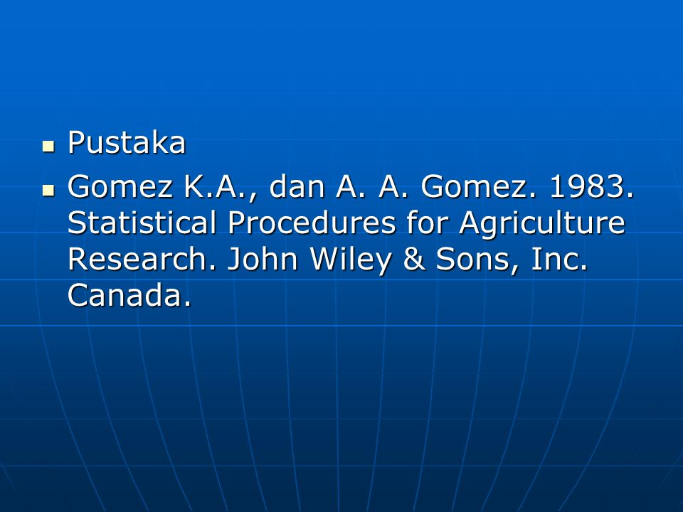Pustaka Gomez K.A., dan A. A. Gomez. 1983. Statistical Procedures for Agriculture Research.