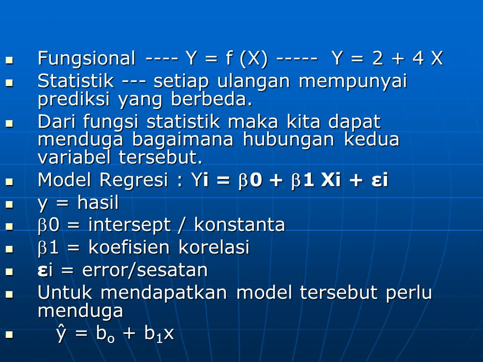 Fungsional ---- Y = f (X) ----- Y = 2 + 4 X