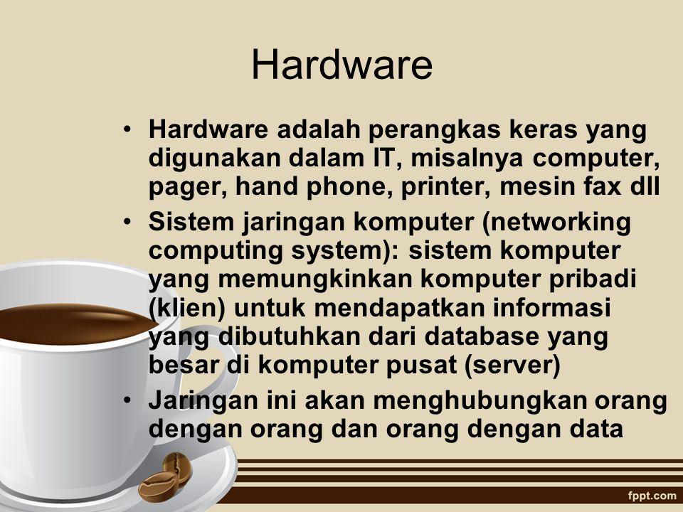 Hardware Hardware adalah perangkas keras yang digunakan dalam IT, misalnya computer, pager, hand phone, printer, mesin fax dll.