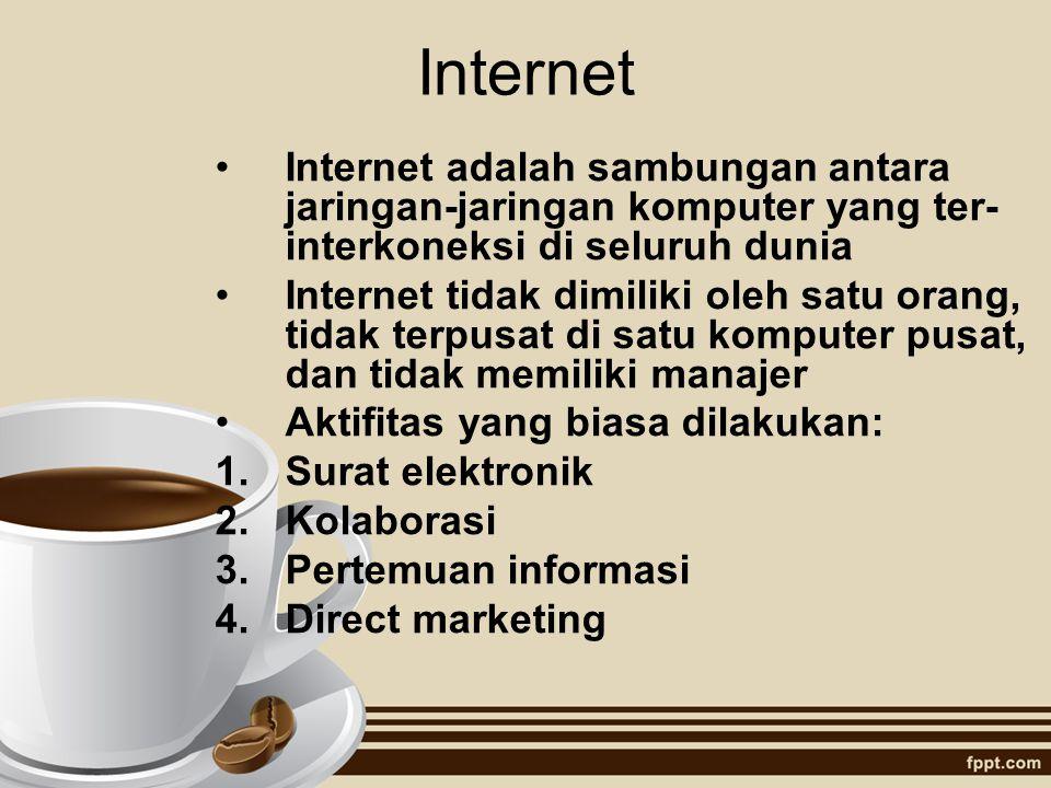 Internet Internet adalah sambungan antara jaringan-jaringan komputer yang ter-interkoneksi di seluruh dunia.