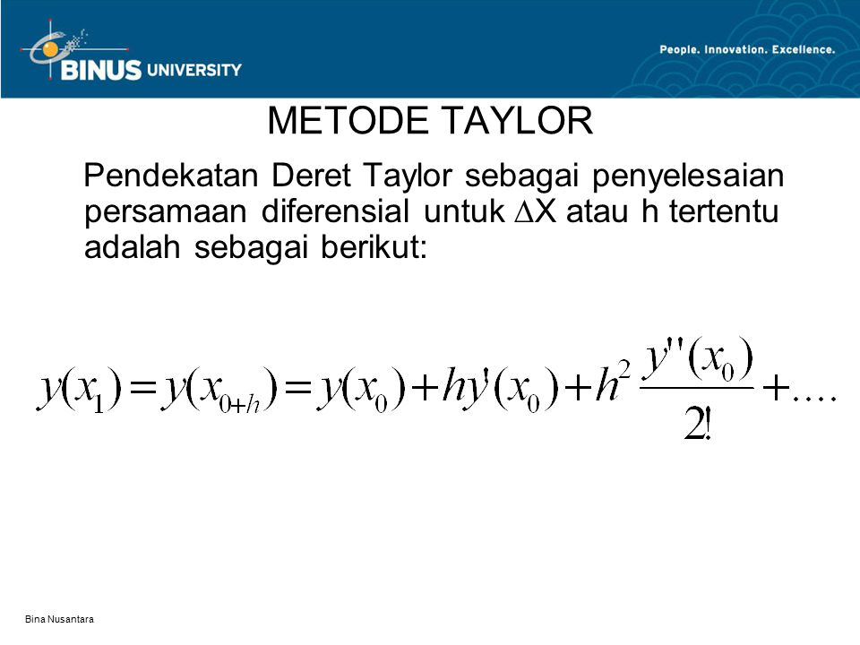 METODE TAYLOR Pendekatan Deret Taylor sebagai penyelesaian persamaan diferensial untuk ∆X atau h tertentu adalah sebagai berikut: