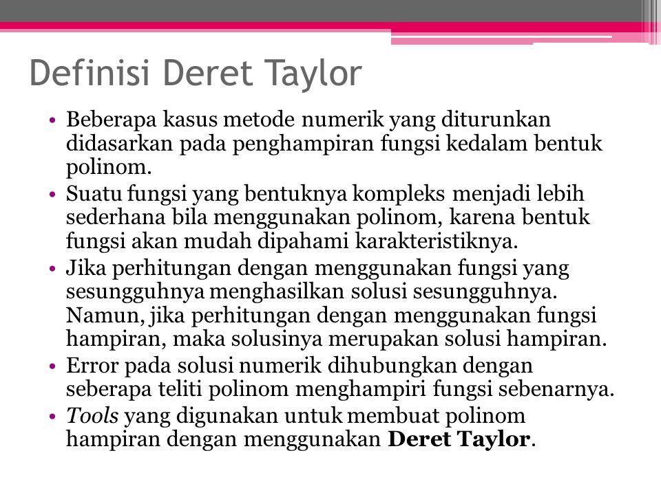Definisi Deret Taylor Beberapa kasus metode numerik yang diturunkan didasarkan pada penghampiran fungsi kedalam bentuk polinom.