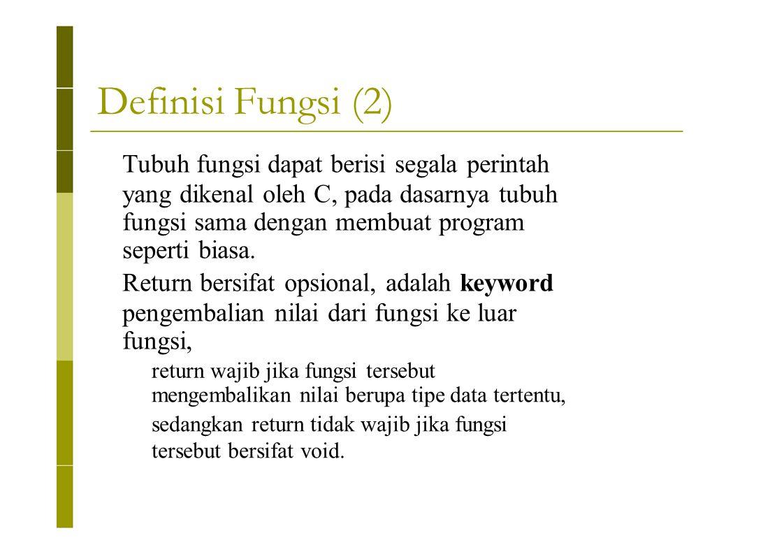 Definisi Fungsi (2) Tubuh fungsi dapat berisi segala perintah