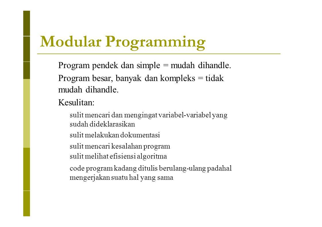 Modular Programming Program pendek dan simple = mudah dihandle.