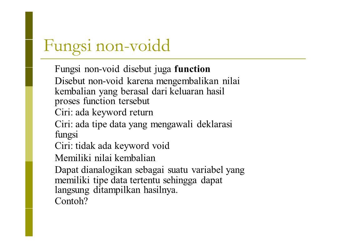 Fungsi non-voidd Fungsi non-void disebut juga function