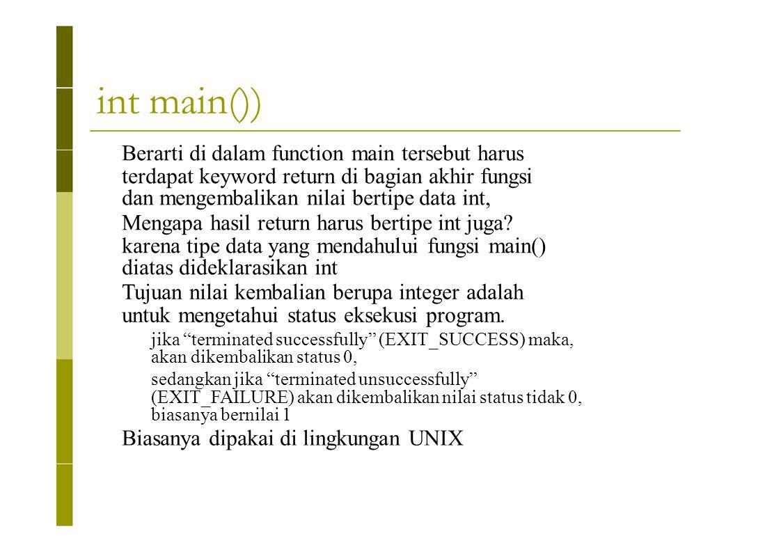 int main()) Berarti di dalam function main tersebut harus